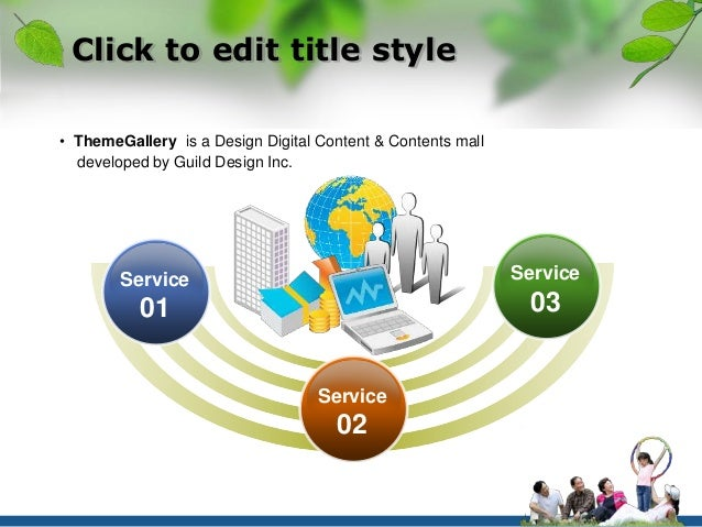 Click to edit title style  • ThemeGallery is a Design Digital Content & Contents mall  developed by Guild Design Inc.  Ser...