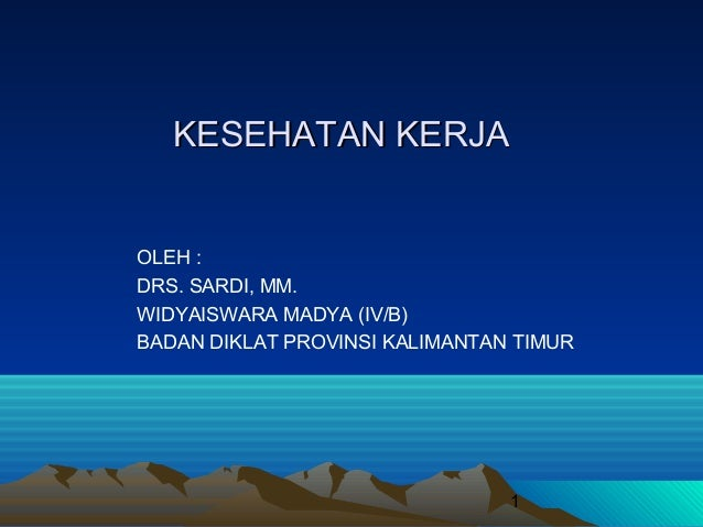 1 KESEHATAN KERJAKESEHATAN KERJA OLEH : DRS. SARDI, MM. WIDYAISWARA MADYA (IV/B) BADAN DIKLAT PROVINSI KALIMANTAN TIMUR