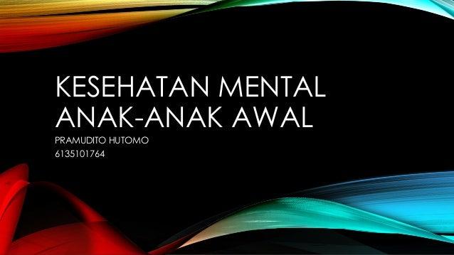 KESEHATAN MENTALANAK-ANAK AWALPRAMUDITO HUTOMO6135101764