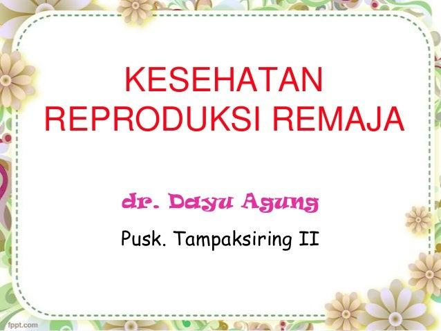 KESEHATAN REPRODUKSI REMAJA dr. Dayu Agung Pusk. Tampaksiring II