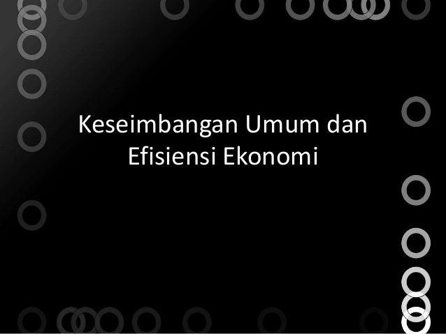 Keseimbangan Umum dan Efisiensi Ekonomi
