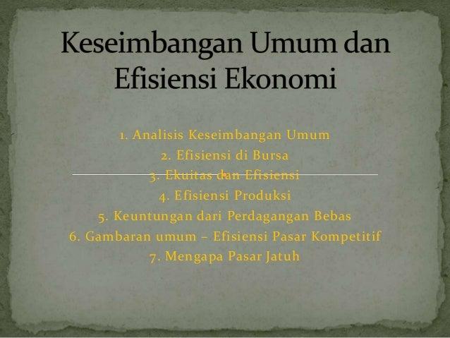1. Analisis Keseimbangan Umum 2. Efisiensi di Bursa 3. Ekuitas dan Efisiensi 4. Efisiensi Produksi 5. Keuntungan dari Perd...