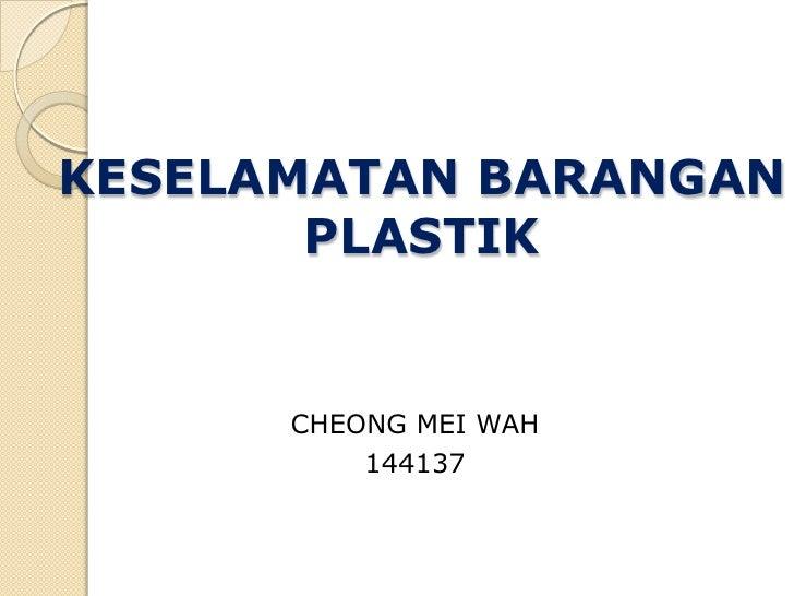 KESELAMATAN BARANGAN PLASTIK<br />CHEONG MEI WAH<br />144137<br />