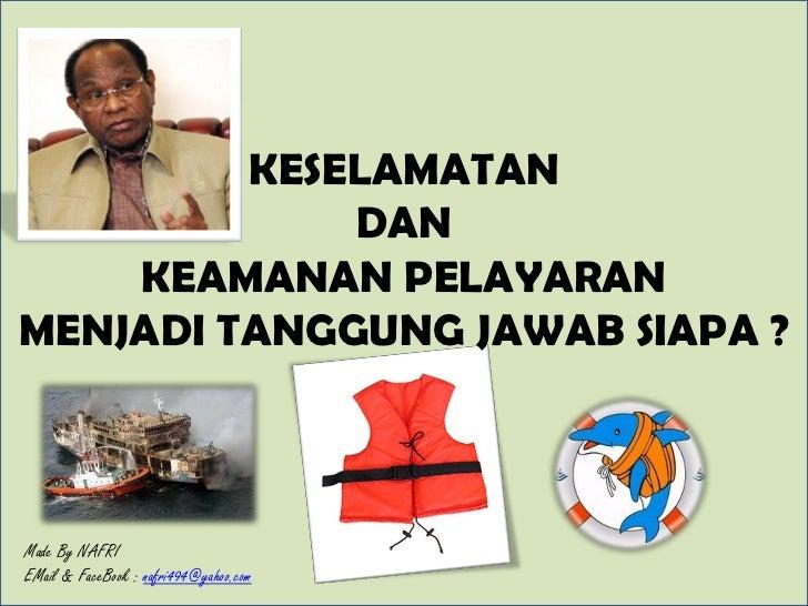 KESELAMATAN             DAN    KEAMANAN PELAYARANMENJADI TANGGUNG JAWAB SIAPA ?Made By NAFRIEMail & FaceBook : nafri494@ya...