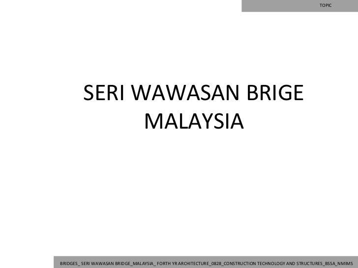 TOPIC         SERI WAWASAN BRIGE               MALAYSIABRIDGES_ SERI WAWASAN BRIDGE_MALAYSIA_ FORTH YR ARCHITECTURE_0828_C...