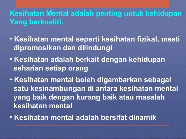 Kesihatan Mental adalah penting untuk kehidupan Yang berkualiti. • Kesihatan mental seperti kesihatan fizikal, mesti dipro...