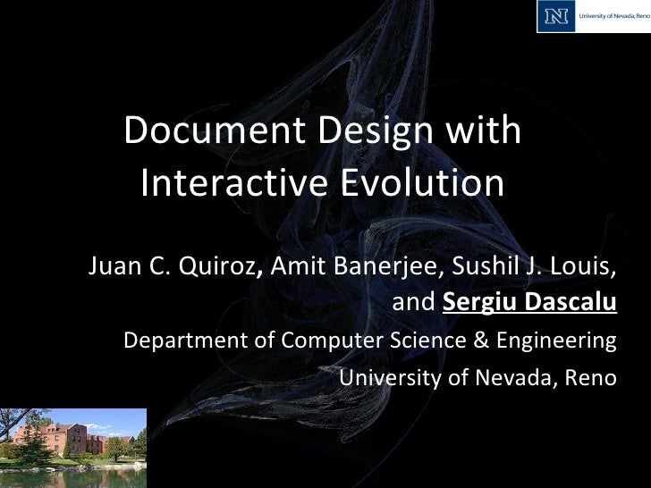 Document Design with Interactive Evolution Juan C. Quiroz ,  Amit Banerjee, Sushil J. Louis, and  Sergiu Dascalu Departmen...