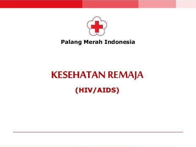 Palang Merah Indonesia  KESEHATAN REMAJA  (HIV/AIDS)