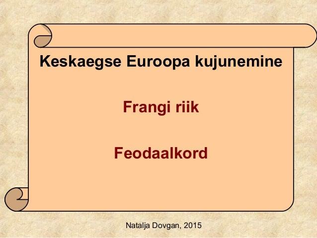 Keskaegse Euroopa kujunemine Frangi riik Feodaalkord Natalja Dovgan, 2015