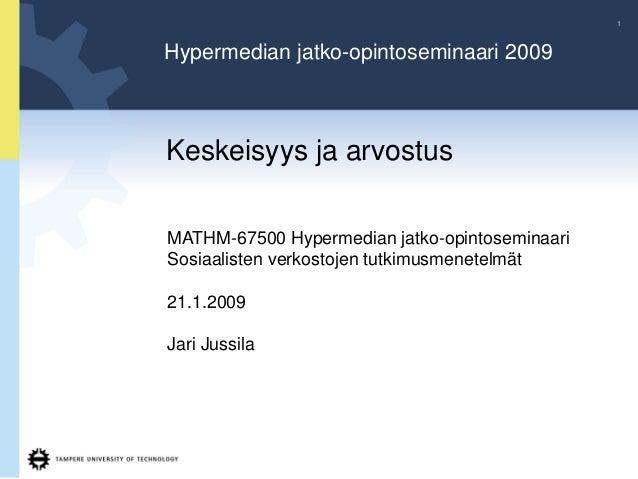 1Hypermedian jatko-opintoseminaari 2009Keskeisyys ja arvostusMATHM-67500 Hypermedian jatko-opintoseminaariSosiaalisten ver...