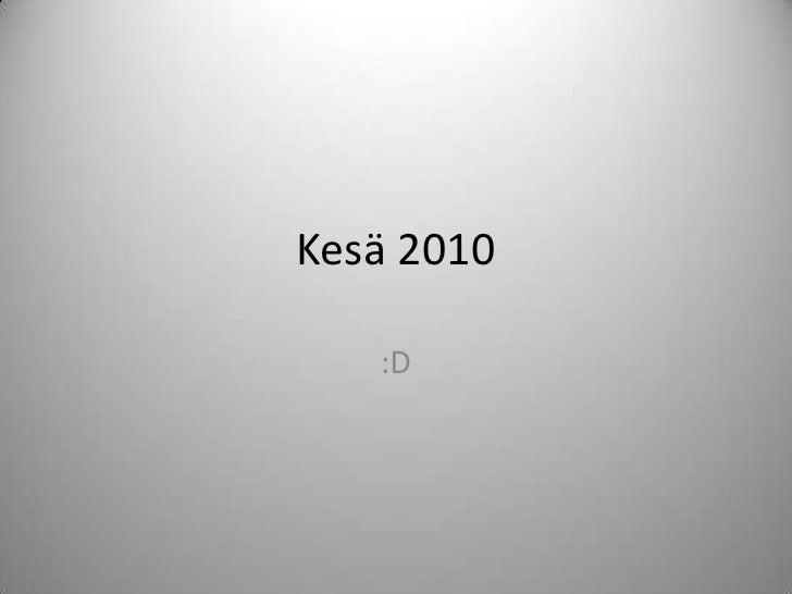 Kesä 2010<br />:D<br />