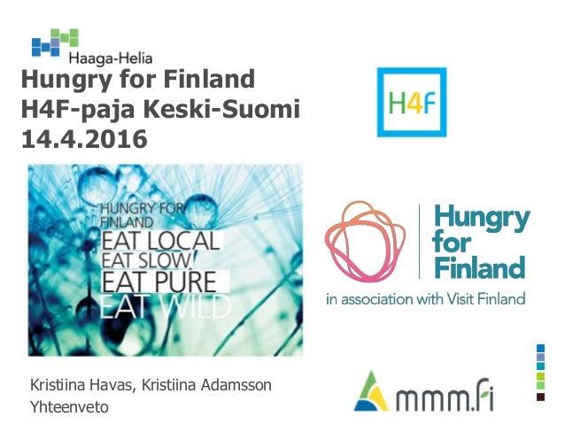Hungry for Finland H4F-paja Keski-Suomi 14.4.2016 Kristiina Havas, Kristiina Adamsson Yhteenveto