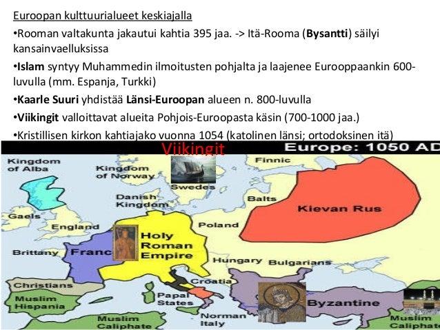 Euroopan kulttuurialueet keskiajalla •Rooman valtakunta jakautui kahtia 395 jaa. -> Itä-Rooma (Bysantti) säilyi kansainvae...
