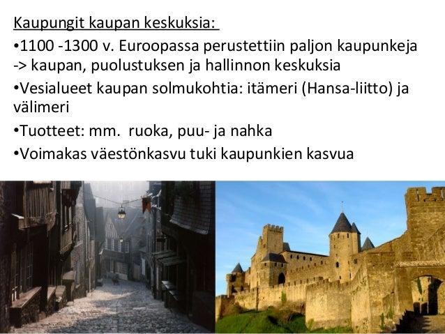Kaupungit kaupan keskuksia: •1100 -1300 v. Euroopassa perustettiin paljon kaupunkeja -> kaupan, puolustuksen ja hallinnon ...