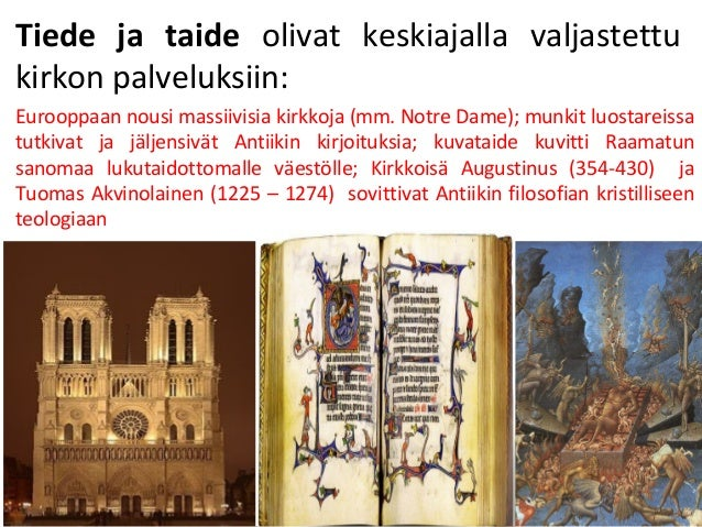 Tiede ja taide olivat keskiajalla valjastettu kirkon palveluksiin: Eurooppaan nousi massiivisia kirkkoja (mm. Notre Dame);...