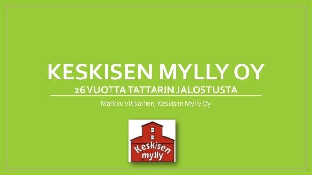 KESKISEN MYLLY OY 26VUOTTATATTARIN JALOSTUSTA MarkkuVitikainen, Keskisen Mylly Oy