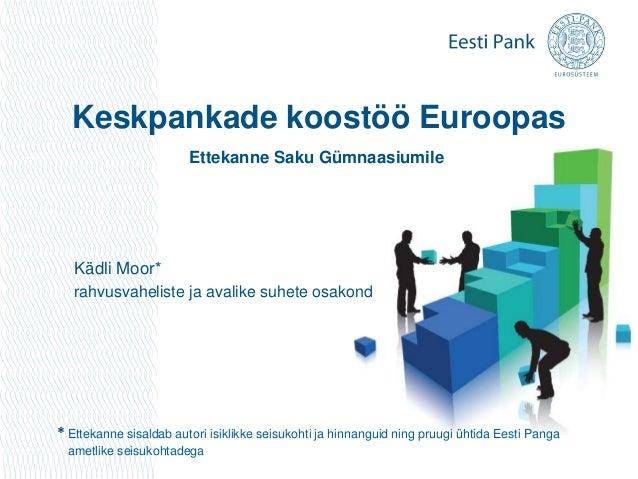 Keskpankade koostöö Euroopas                        Ettekanne Saku Gümnaasiumile   Kädli Moor*   rahvusvaheliste ja avalik...