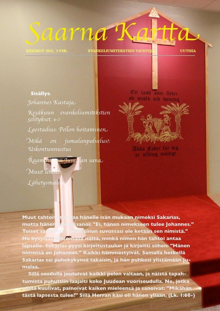 Saarna Kartta KESÄKUU 2012, 3.VSK.    EVANKELIUMITEKSTIEN TAUSTOJA         UUTISIA   Sisällys:  Johannes Kastaja  Kesäkuun...