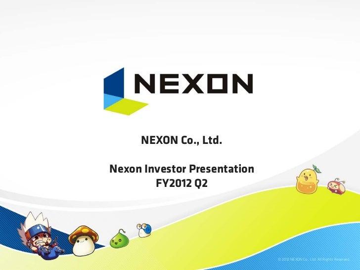 NEXON Co., Ltd.Nexon Investor Presentation        FY2012 Q2                              © 2012 NEXON Co., Ltd. All Rights...