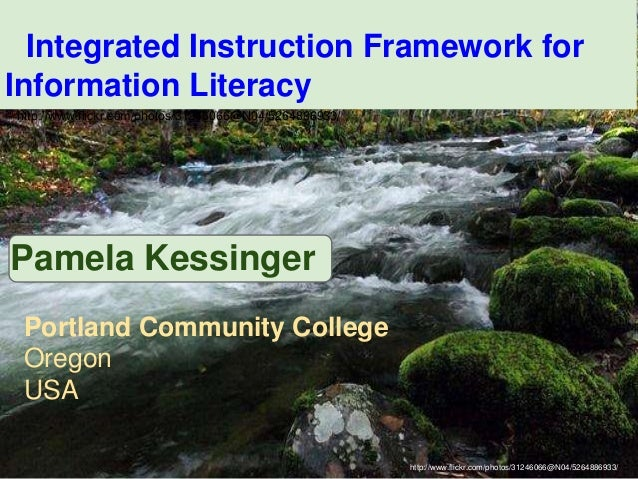 Integrated Instruction Framework forInformation Literacyhttp://www.flickr.com/photos/31246066@N04/5264886933/Pamela Kessin...