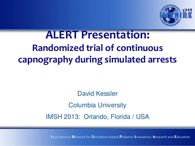 ALERT Presentation:   Randomized trial of continuouscapnography during simulated arrests                       David Kessl...