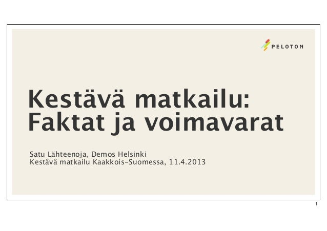 Kestävä matkailu:Faktat ja voimavaratSatu Lähteenoja, Demos HelsinkiKestävä matkailu Kaakkois-Suomessa, 11.4.2013         ...
