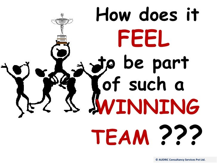 © AUDRIC Consultancy Services Pvt Ltd. How does it  FEEL   to be part  of such a  WINNING TEAM  ???
