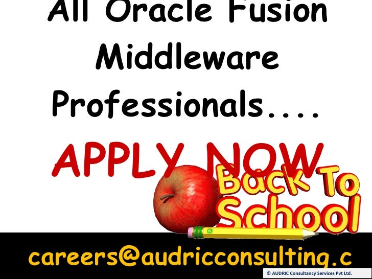 All Oracle Fusion Middleware Professionals.... APPLY NOW [email_address] © AUDRIC Consultancy Services Pvt Ltd.