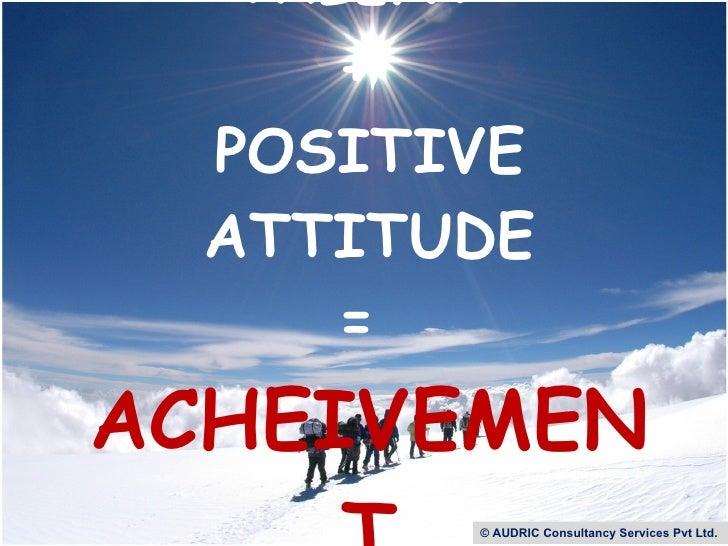 TALENT  +  POSITIVE ATTITUDE =  ACHEIVEMENT © AUDRIC Consultancy Services Pvt Ltd.