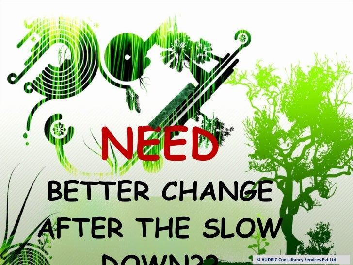 NEED BETTER CHANGE AFTER THE SLOW DOWN?? © AUDRIC Consultancy Services Pvt Ltd.
