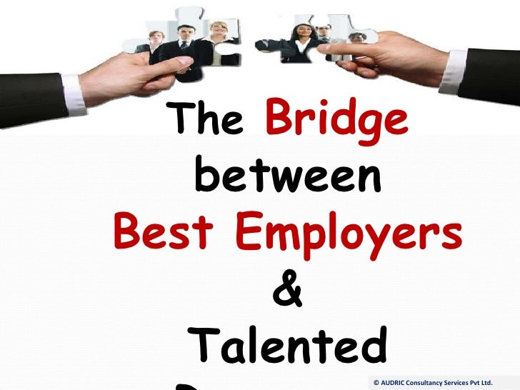 """The   Bridge   between Best Employers & Talented Resources Like   """"U""""!!! © AUDRIC Consultancy Services Pvt Ltd."""