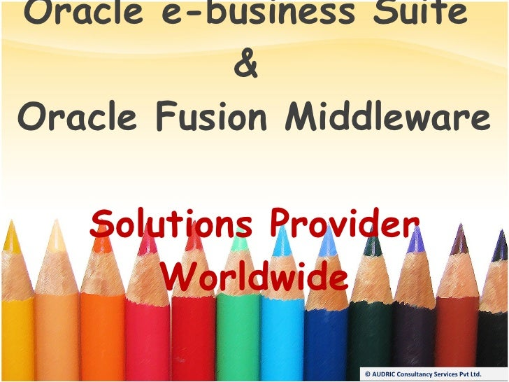 A  Leading  Oracle e-business Suite  &  Oracle Fusion Middleware  Solutions Provider Worldwide © AUDRIC Consultancy Servic...