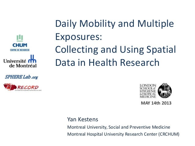 Daily Mobility and MultipleExposures:Collecting and Using SpatialData in Health ResearchYan KestensMontreal University, So...