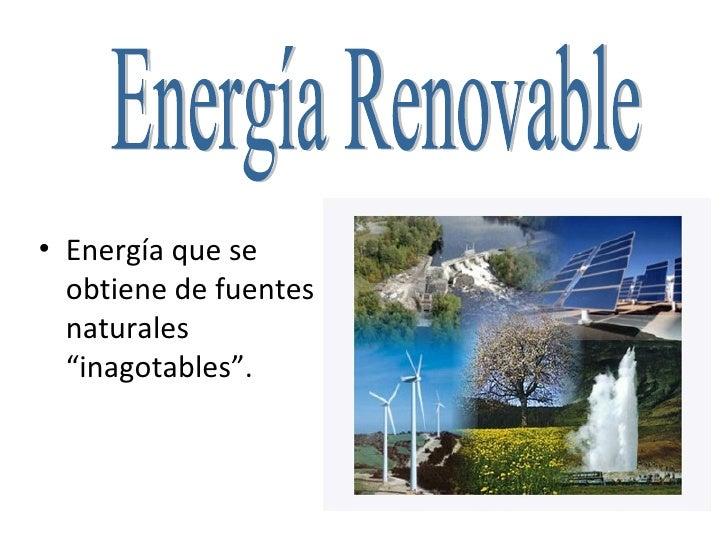 """Energía Renovable <ul><li>Energía que se obtiene de fuentes naturales """"inagotables"""". </li></ul>"""