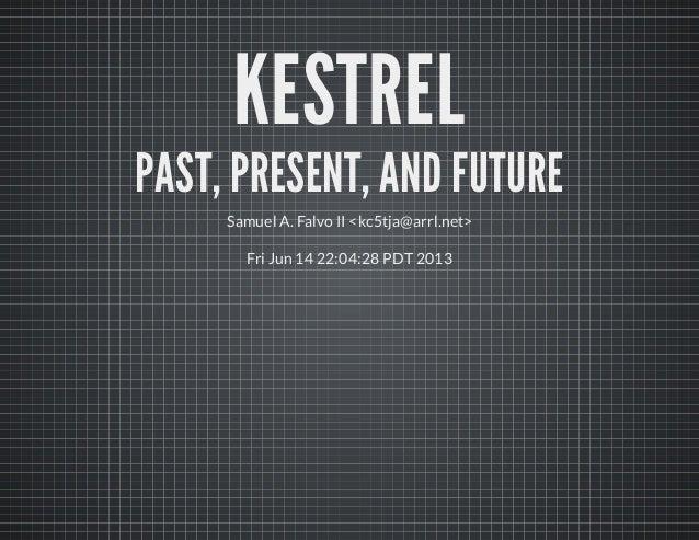 KESTRELPAST, PRESENT, AND FUTURESamuel A. Falvo II <kc5tja@arrl.net>Fri Jun 14 22:04:28 PDT 2013