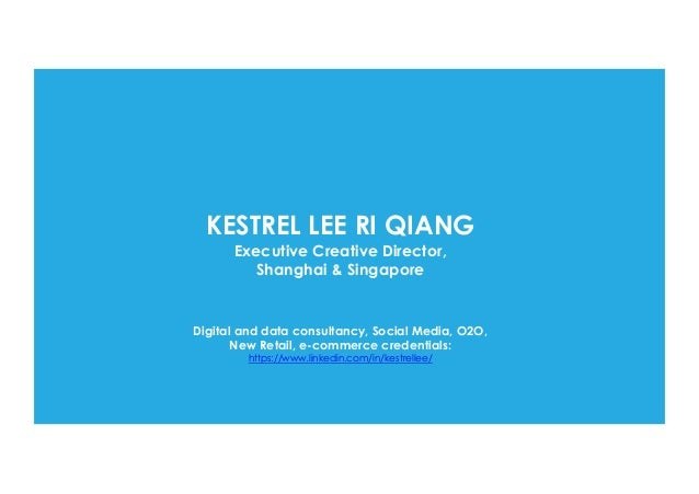 KESTREL LEE RI QIANG Executive Creative Director, Shanghai & Singapore Digital and data consultancy, Social Media, O2O, Ne...