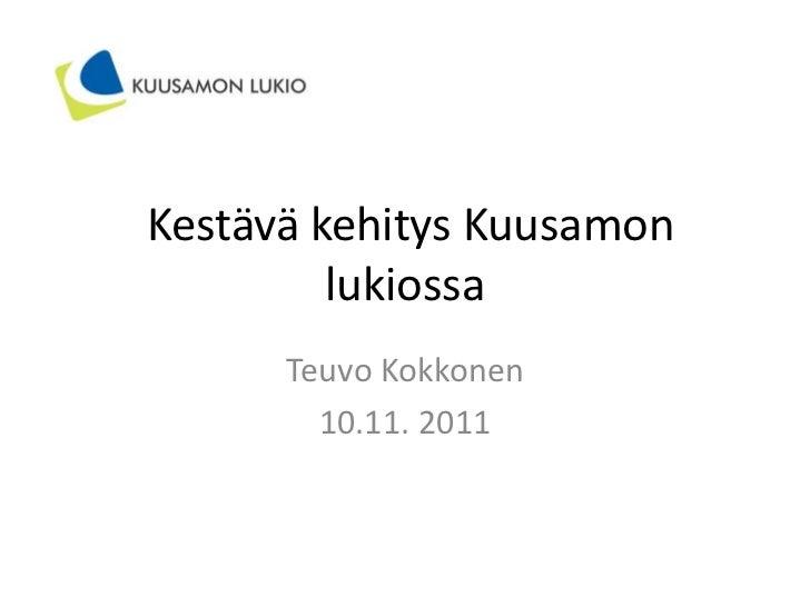 Kestävä kehitys Kuusamon         lukiossa      Teuvo Kokkonen        10.11. 2011