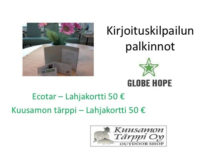 Kirjoituskilpailun                            palkinnot     Ecotar – Lahjakortti 50 €Kuusamon tärppi – Lahjakortti 50 €