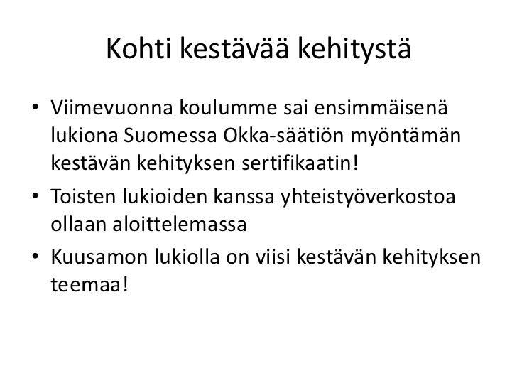 Kohti kestävää kehitystä• Viimevuonna koulumme sai ensimmäisenä  lukiona Suomessa Okka-säätiön myöntämän  kestävän kehityk...