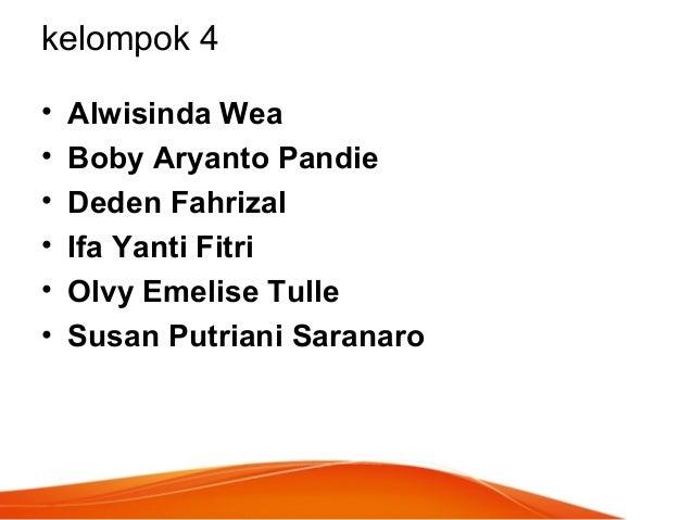 kelompok 4 • Alwisinda Wea • Boby Aryanto Pandie • Deden Fahrizal • Ifa Yanti Fitri • Olvy Emelise Tulle • Susan Putriani ...