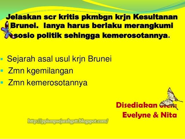 Jelaskan scr kritis pkmbgn krjn Kesultanan     Brunei. Ianya harus berlaku merangkumi      sosio politik sehingga kemeroso...