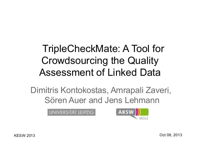 TripleCheckMate: A Tool for Crowdsourcing the Quality Assessment of Linked Data Dimitris Kontokostas, Amrapali Zaveri, Sör...