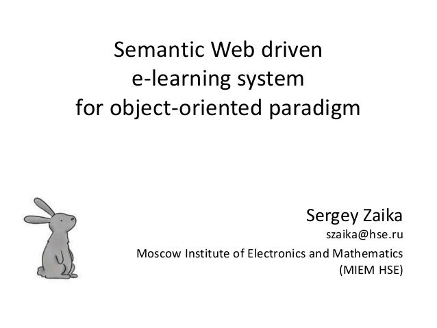 Semantic Web driven  e-learning system  for object-oriented paradigm  Sergey Zaika  szaika@hse.ru  Moscow Institute of Ele...