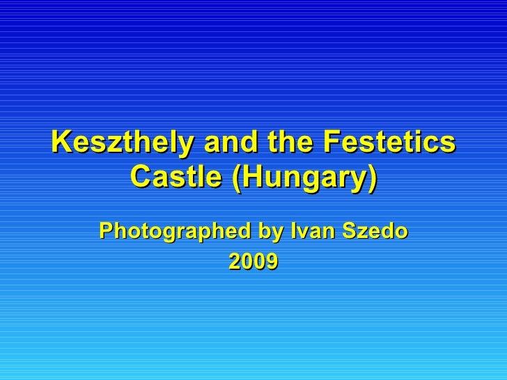 Keszthely and the Festetics Castle (Hungary) Photographed by Ivan Szedo 2009