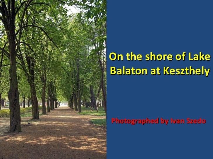 On the shore of Lake Balaton at Keszthely Photographed by Ivan Szedo