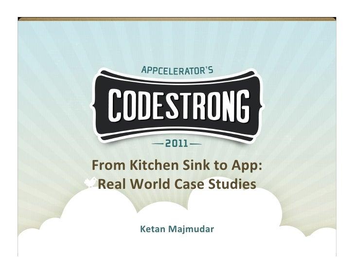 from kitchen sink to app  real world     ketan majmudar  from kitchen sink to app  real world case studies  rh   slideshare net