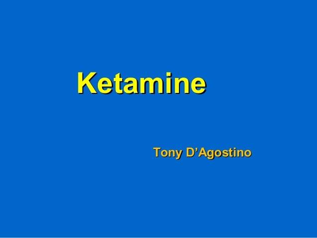 KetamineKetamine Tony D'AgostinoTony D'Agostino
