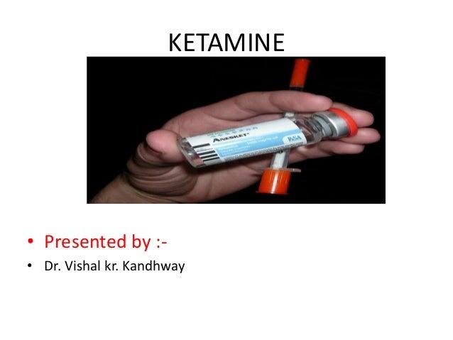 KETAMINE • Presented by :- • Dr. Vishal kr. Kandhway