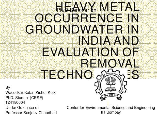 HEAVY METALOCCURRENCE INGROUNDWATER ININDIA ANDEVALUATION OFREMOVALTECHNOLOGIESByWadodkar Ketan Kishor KetkiPhD. Student (...