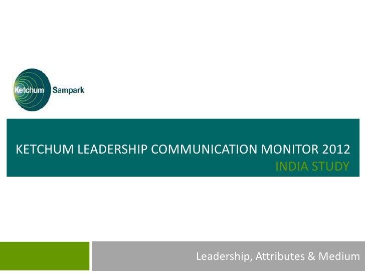KETCHUM LEADERSHIP COMMUNICATION MONITOR 2012                                  INDIA STUDY                        Leadersh...